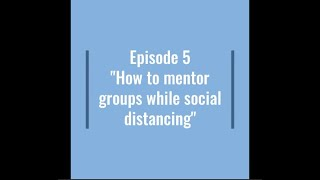 How to mentor groups while social distancing