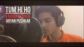 Tum HI Ho | Aryan Pushkar | Karaoke Cover | Mithoon | Arijit Singh