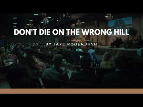 Don't Die on the Wrong Hill  – Jaye Rodenbush – Staff Chapel