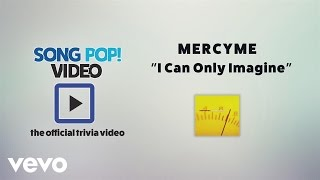 MercyMe - I Can Only Imagine (Official Trivia Video)