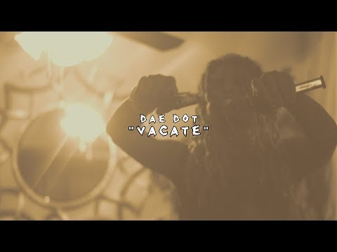 Dae Dot - Vacate | Shot By @HDwizProduction