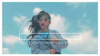 summer is coming ... | kpop playlist