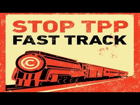Fast Track TPP: Bad For America, Bad for the World