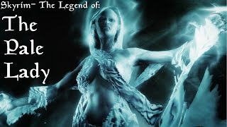 Skyrim- The Legend of the Pale Lady