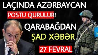 Təcili xəbərlər 27.02.2021 Laçında Azərbaycan POSTU, son xeberler bugun 2021