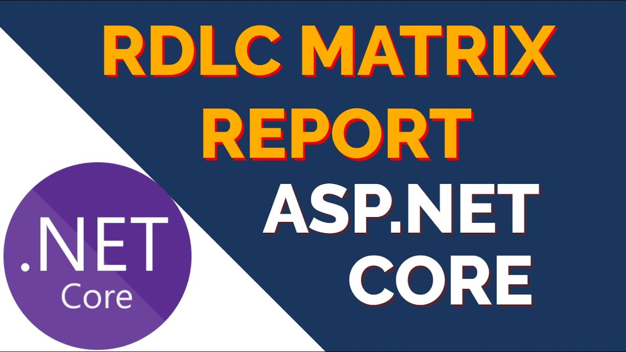 RDLC Matrix Report in ASP.NET Core | Dynamic Column Report (.rdlc)