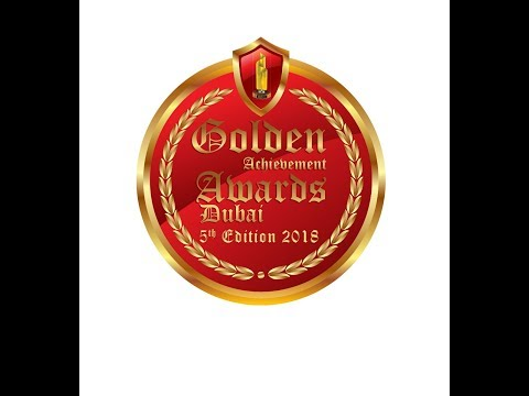 Golden Achievement Awards Dubai 5th Edition 2018. Full Video. Part - 01