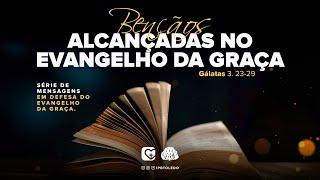 #10   BENÇÃOS ALCANÇADAS NO EVANGELHO DA GRAÇA   22/08/21