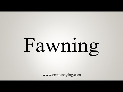 How To Say Fawning