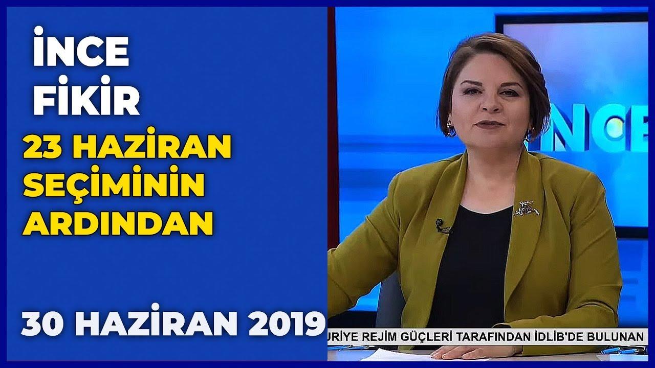 İnce Fikir - Fadime Özkan   Abdullah Güler   Hilmi Daşdemir   30 Haziran 2019