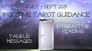 Taurus - Heaviness is being lifted off of you! - Positivity Reading July - Sept 2019