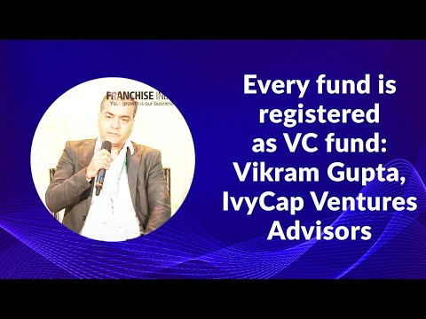 Every fund is registered as VC fund: Vikram Gupta, IvyCap Ventures Advisors