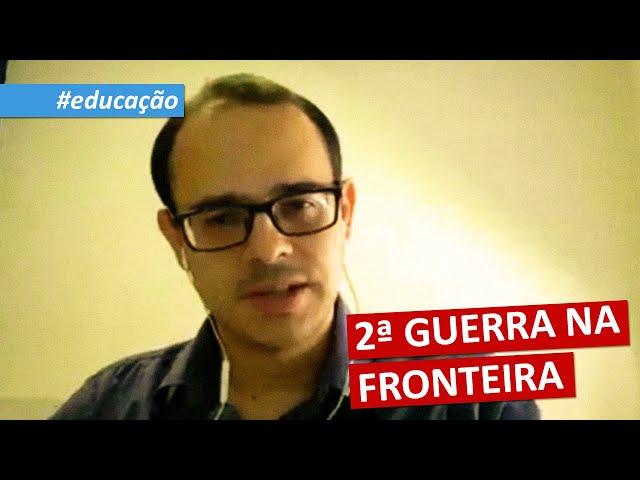 #educação | 2ª GUERRA NA FRONTEIRA