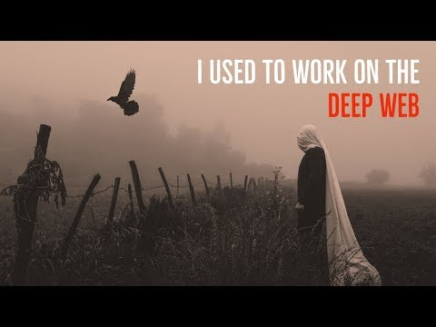 ''I Used to Work on the Deep Web: The FULL STORY'' | BEST NEW DEEP WEB STORY FOR 2018