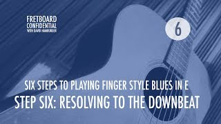 Six Steps to Plaỳing Finger Style Blues in E: 6 of 6 : Resolving to the Downbeat