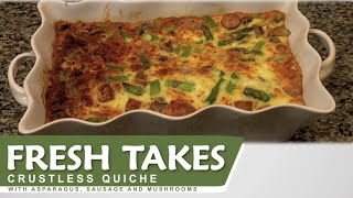 Crustless Quiche With Asparagus, Sausage And Mushrooms: Fresh Takes
