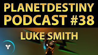 Luke Smith Plays SO Much Destiny (PD Podcast #38)