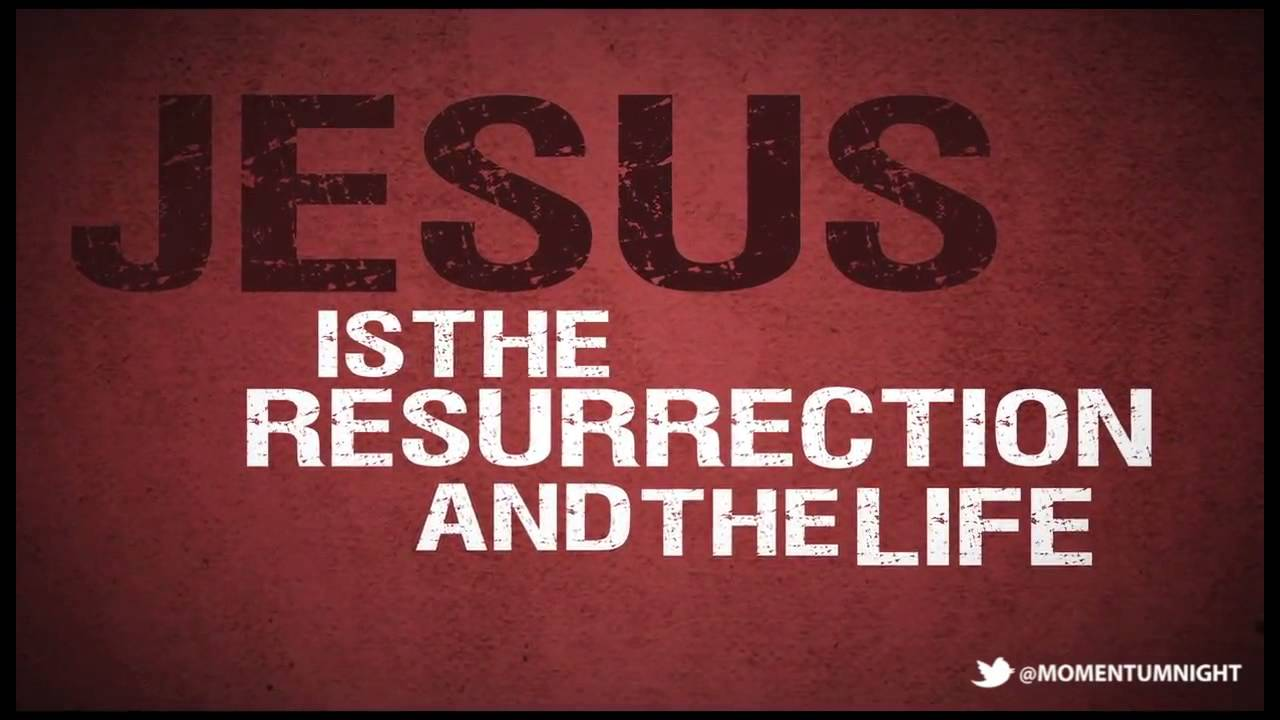 Jesus, the Resurrection and the Life