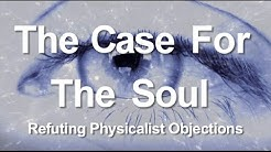 2. The Case for the Soul: Refuting Physicalist Objections
