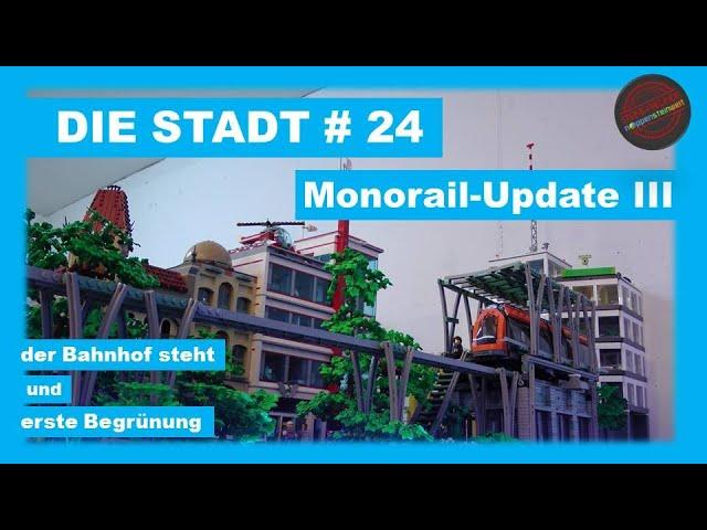 Die Stadt # 24 - Monorail Update III; der Bahnhof steht und erste Begrünung