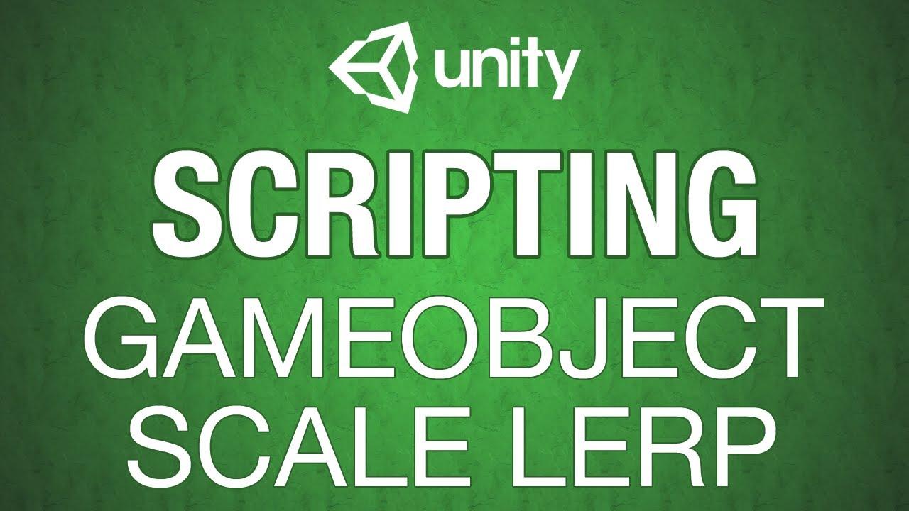 Unity 3d Lerp Scale Simple Scripting Series in C#