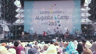 LIVE Blu-ray&DVD「Sukimaswitch in Augusta Camp 2013」2014年7月23日...