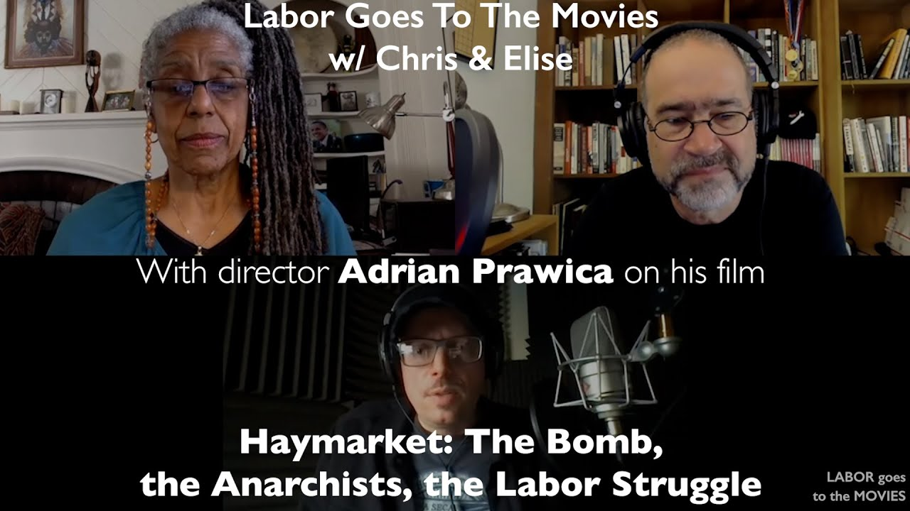 HAYMARKET: The Bomb, The Anarchists, The Labor Struggle - Labor Goes To The Movies