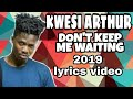 Kwesi Arthur Don T Keep Me Waiting Part II Lyrics Video 2019 mp3