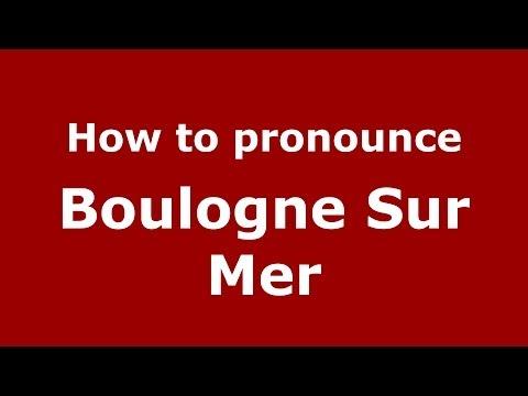 How to pronounce Boulogne Sur Mer (Spanish/Argentina) - PronounceNames.com