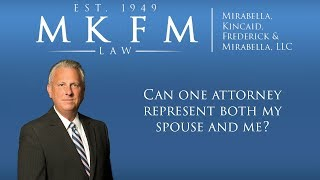 Mirabella, Kincaid, Frederick & Mirabella, LLC Video - Can One Attorney Represent Both My Spouse and Me?