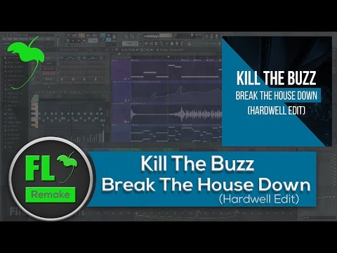 Kill The Buzz - Break The House Down (Hardwell Edit) (FL Studio Remake + FLP)