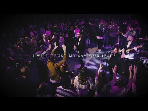 CityAlight – I Will Trust My Saviour Jesus (Live)