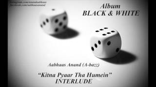 A bazz - Kitna Pyaar Tha Humein_Interlude| B&W | 2016 | Audio