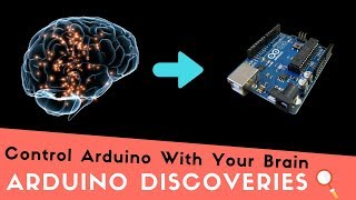 New Method: Control An Arduino With Your Brain | 🔎Arduino Discoveries