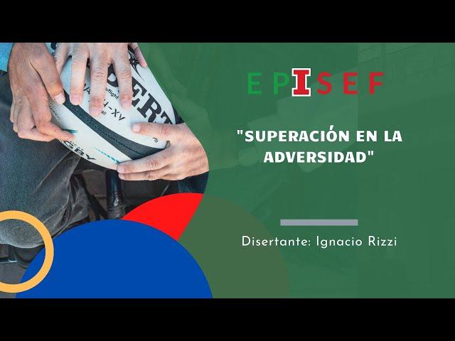 EPISEF - Superación en la Adversidad con Ignacio Rizzi - 28/09/20