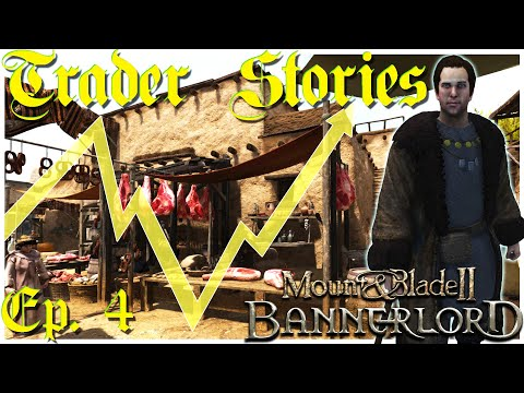 Trader Stories part 4:  Highs and Lows   Mount and  Blade II  Bannerlord - Merchant Playthrough  
