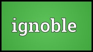Ignoble Meaning