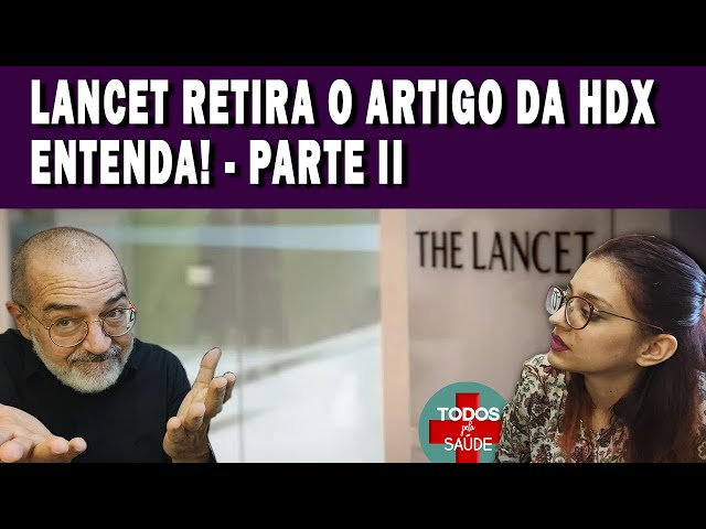 LANCET RETIRA O ARTIGO DA HDX- ENTENDA! - PARTE 2