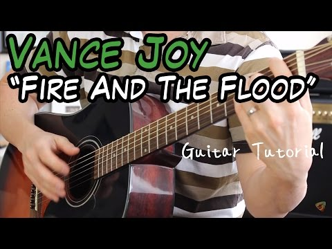 Vance Joy - Fire And The Flood (W Fingerpicking) - Guitar Lesson (THIS IS HOW VANCE JOY PLAYS IT!)