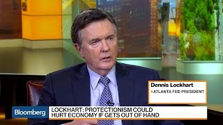 Fed's Lockhart Warns of 'Out of Hand' Protectionism