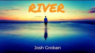 River - Josh Groban - Lyrics
