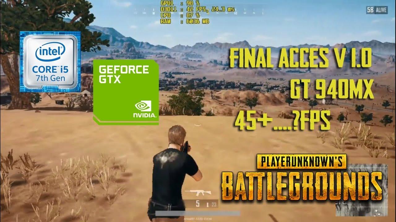 PUBG Final Acces v 1 0 [45+  ?fps] on Geforce gt 940MX - i5 7200u - 8GB Ram  [Acer E5 475G]