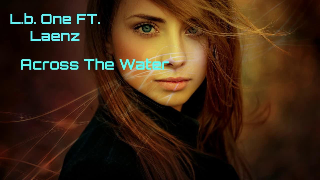 L B ONE LAENZ ACROSS THE WATER 320 СКАЧАТЬ БЕСПЛАТНО