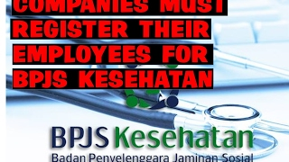 0821-1234-1235 COMPANIES MUST REGISTER THEIR EMPLOYEES FOR BPJS KESEHATAN | SMART Legal Consulting