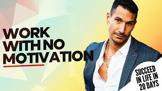 WORK WITH NO MOTIVATION - How To Succeed In Life In 20 Days #10