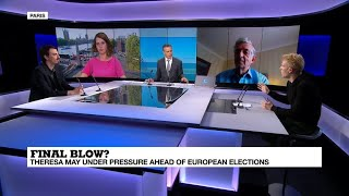 Final blow? Theresa May under pressure ahead of European elections