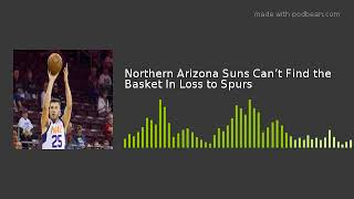 Northern Arizona Suns Can't Find the Basket In Loss to Spurs