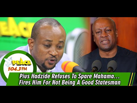 Pius Hadzide Refuses To Spare Mahama…Fires Him For Not Being A Good Statesman