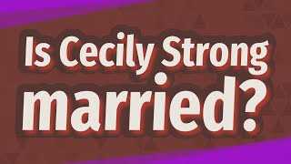 Is Cecily Strong married?