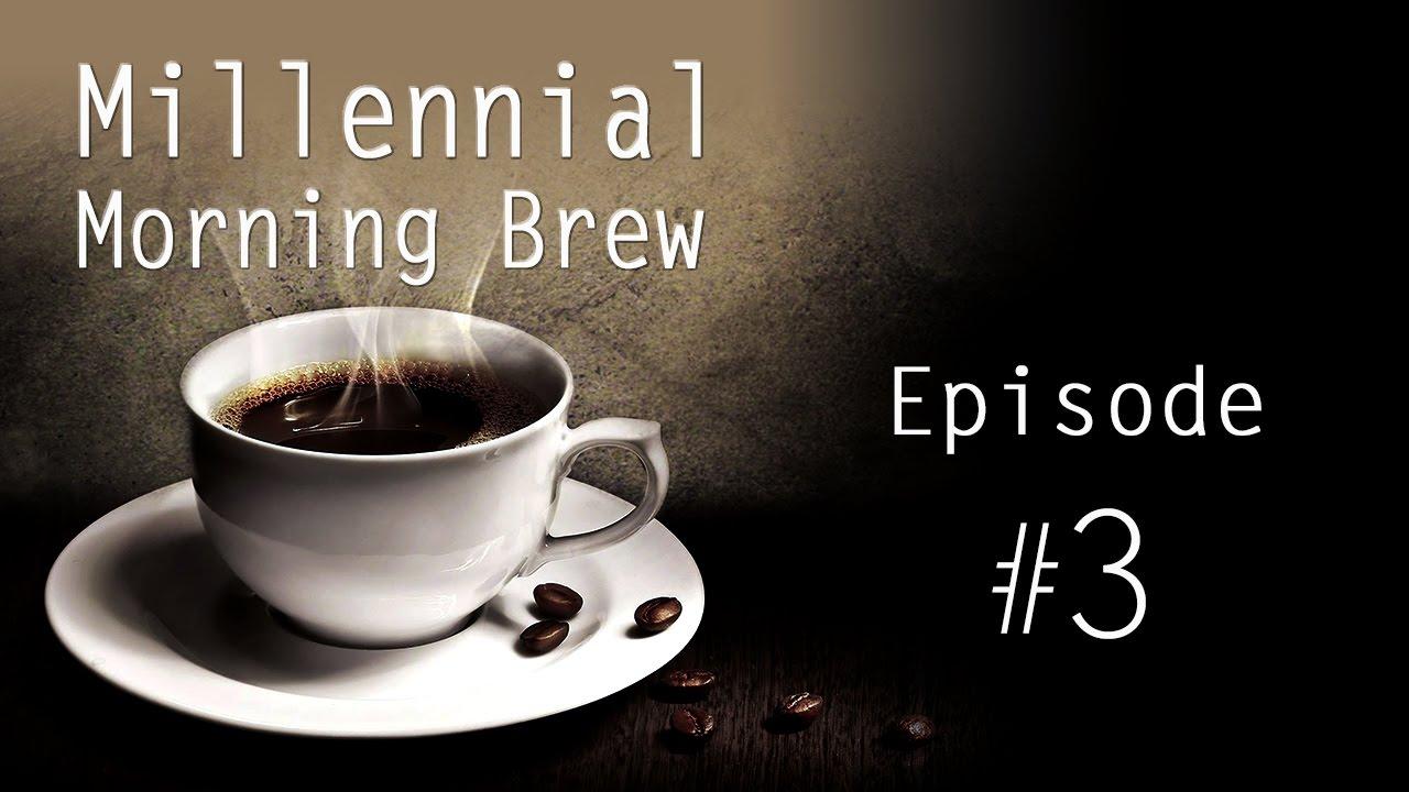 Millennial Morning Brew [Episode 3] - YouTube